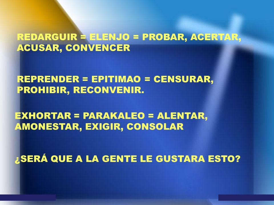 REDARGUIR = ELENJO = PROBAR, ACERTAR, ACUSAR, CONVENCER