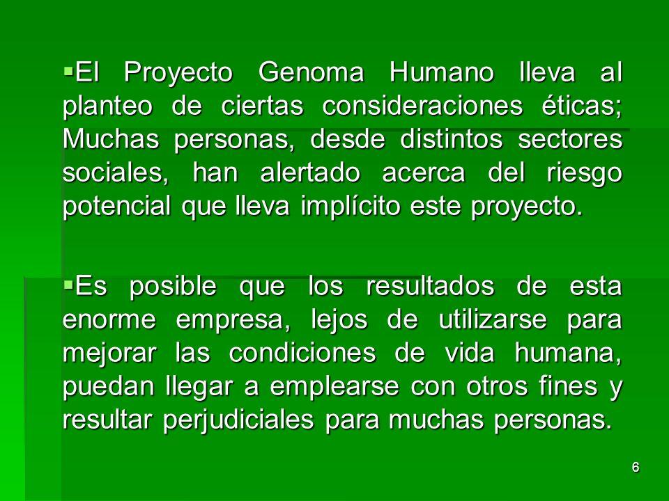 El Proyecto Genoma Humano lleva al planteo de ciertas consideraciones éticas; Muchas personas, desde distintos sectores sociales, han alertado acerca del riesgo potencial que lleva implícito este proyecto.