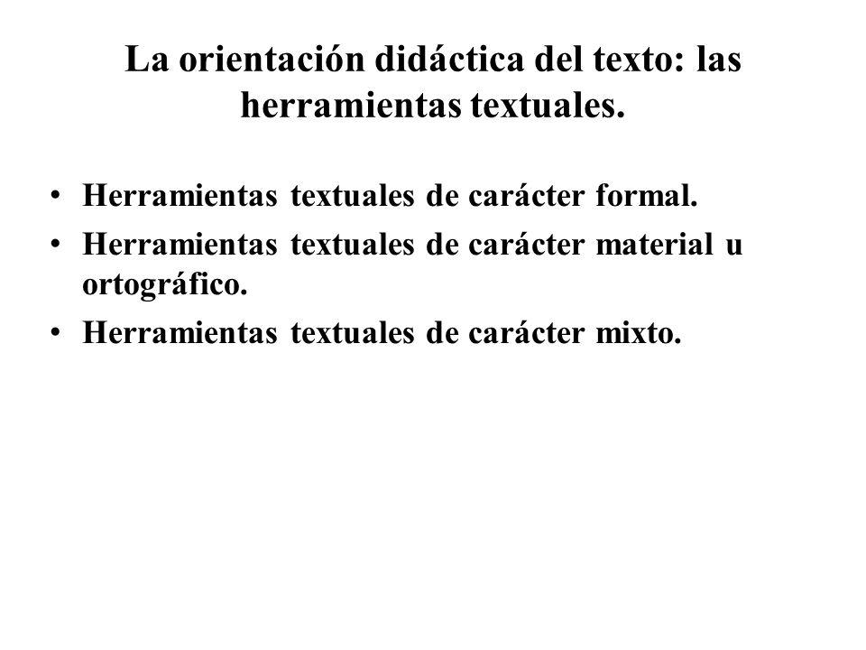 La orientación didáctica del texto: las herramientas textuales.