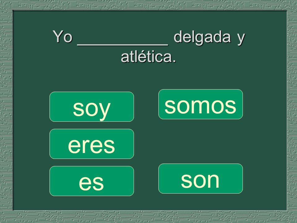 Yo __________ delgada y atlética.