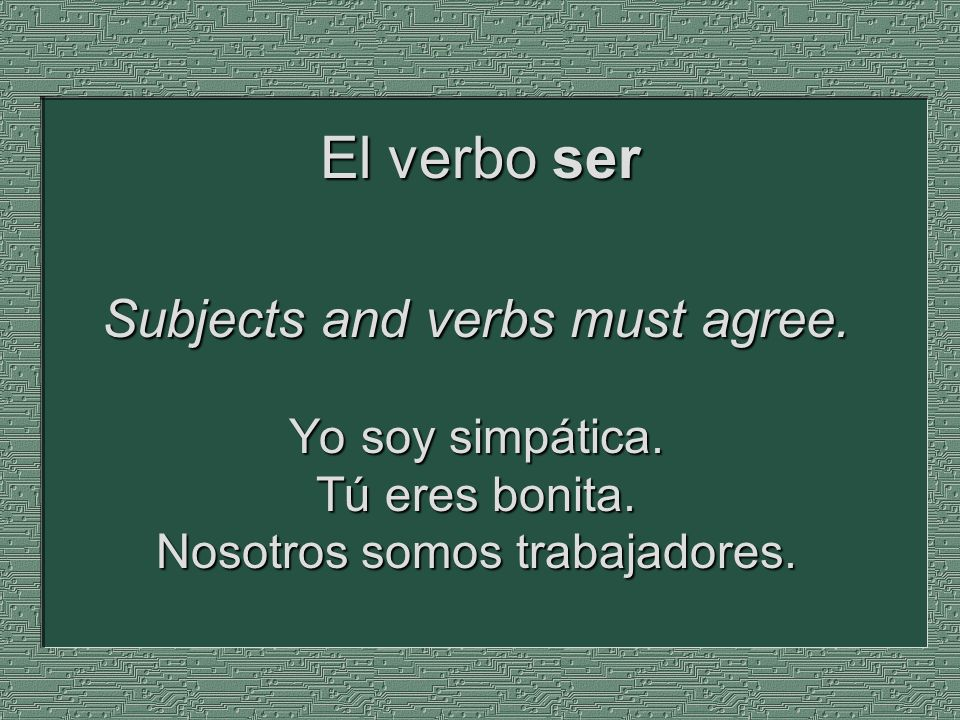 El verbo ser Subjects and verbs must agree. Yo soy simpática.