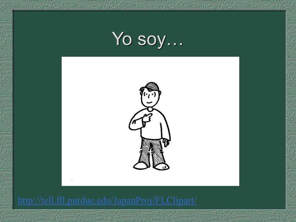 Yo soy… http://tell.fll.purdue.edu/JapanProj/FLClipart/