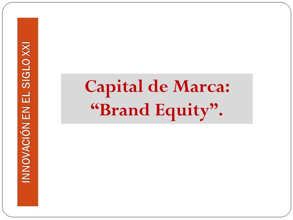 Capital de Marca: Brand Equity . INNOVACIÓN EN EL SIGLO XXI