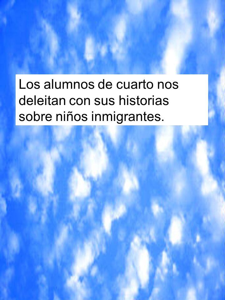 Los alumnos de cuarto nos deleitan con sus historias sobre niños inmigrantes.