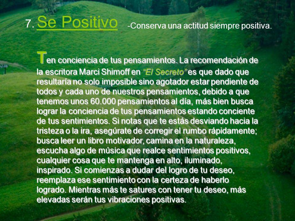 7. Se Positivo -Conserva una actitud siempre positiva.
