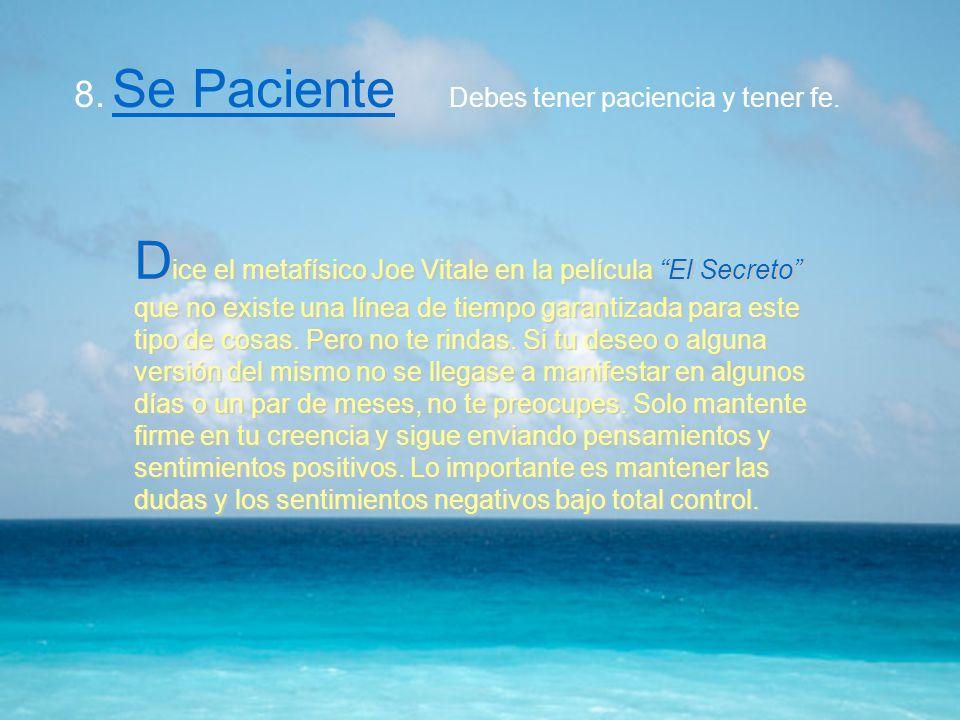 8. Se Paciente Debes tener paciencia y tener fe.