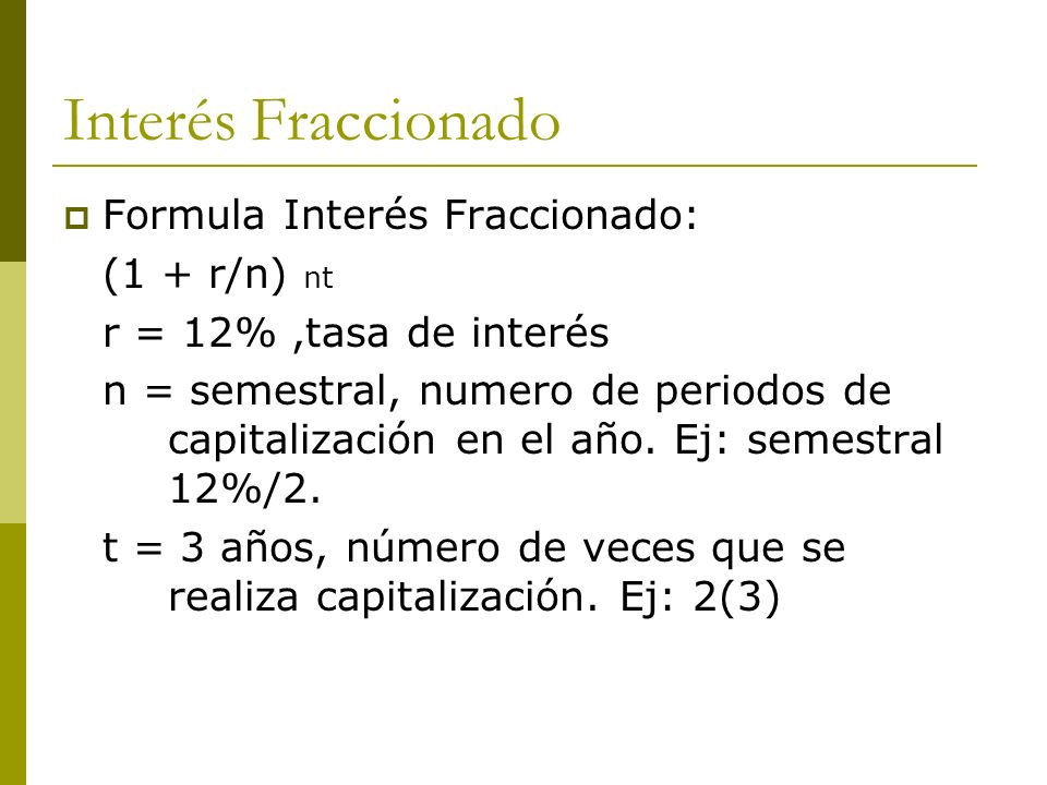 Interés Fraccionado Formula Interés Fraccionado: (1 + r/n) nt