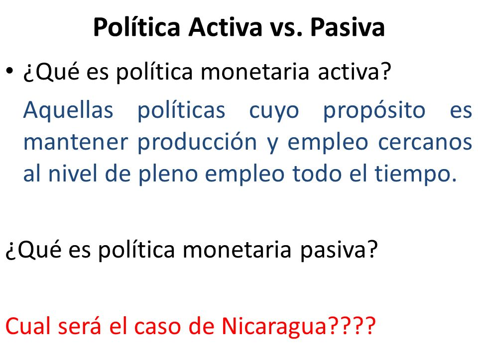 Política Activa vs. Pasiva