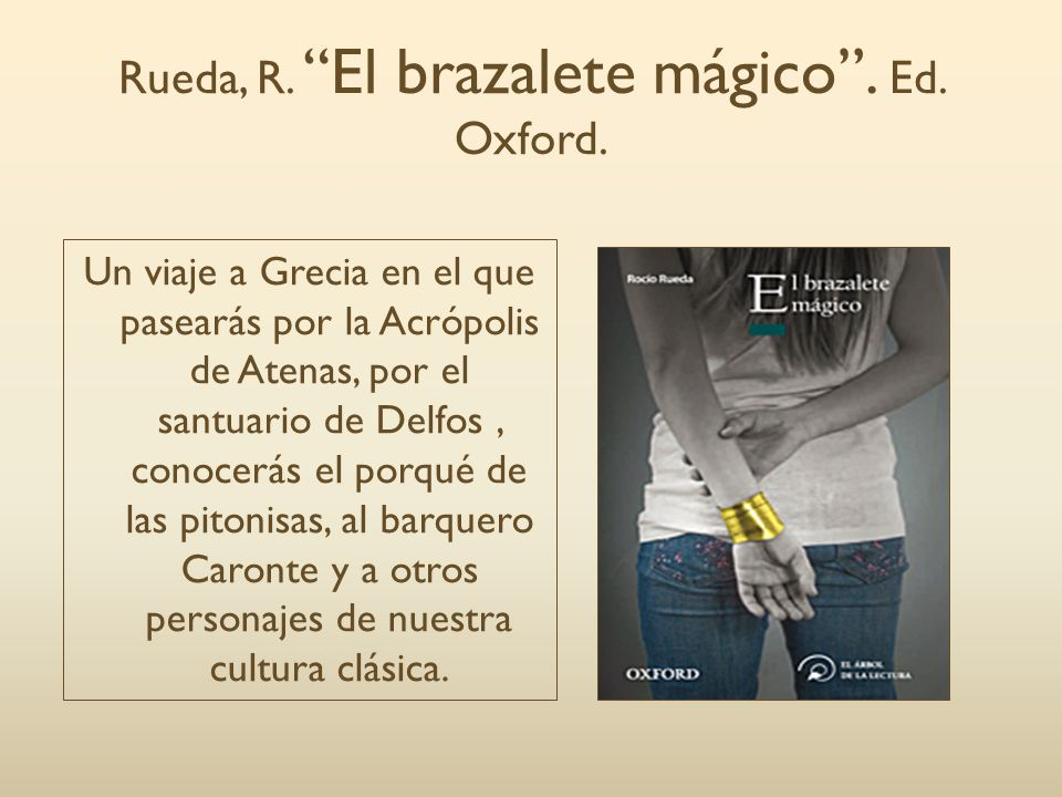 Rueda, R. El brazalete mágico . Ed. Oxford.