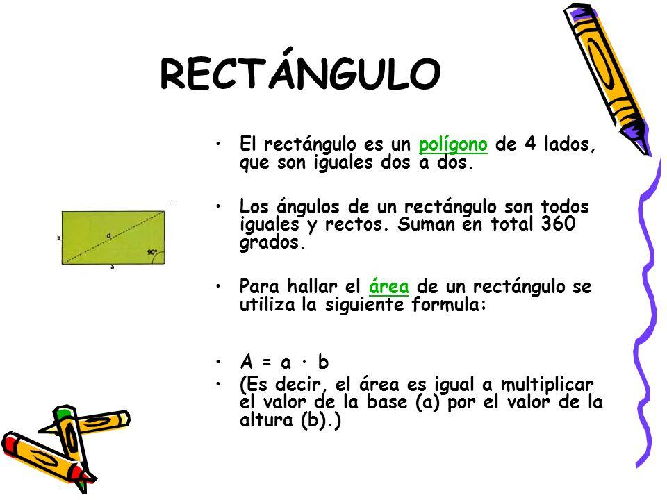 RECTÁNGULO El rectángulo es un polígono de 4 lados, que son iguales dos a dos.