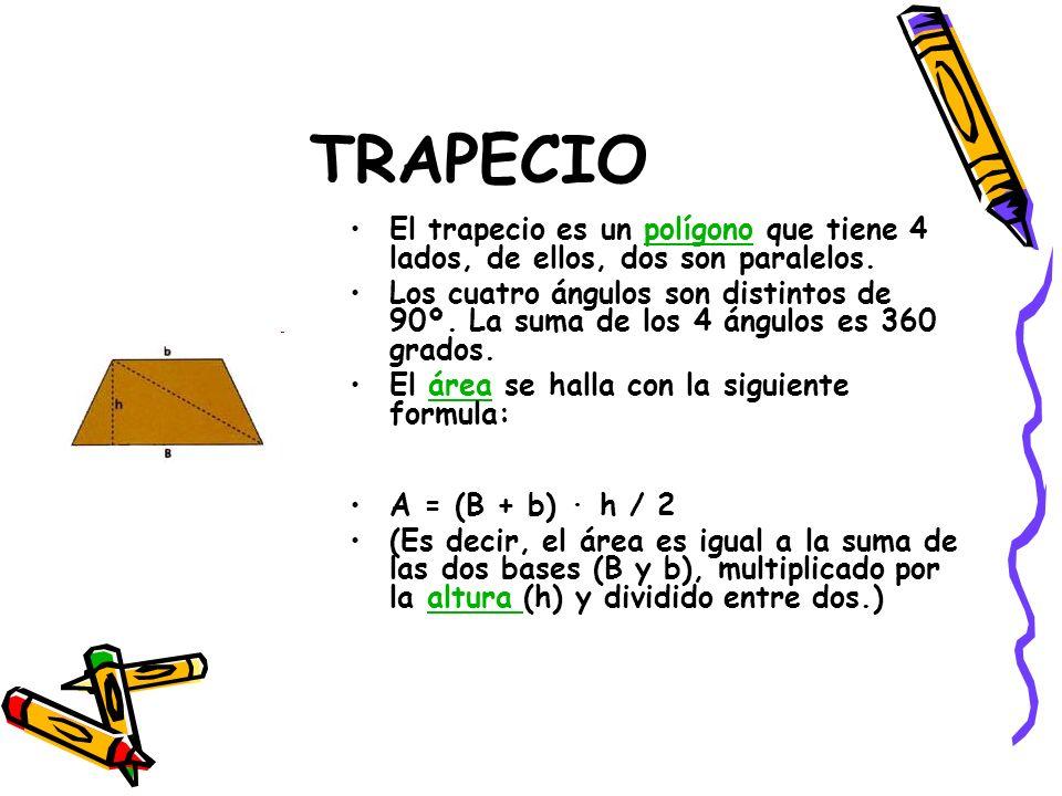 TRAPECIO El trapecio es un polígono que tiene 4 lados, de ellos, dos son paralelos.