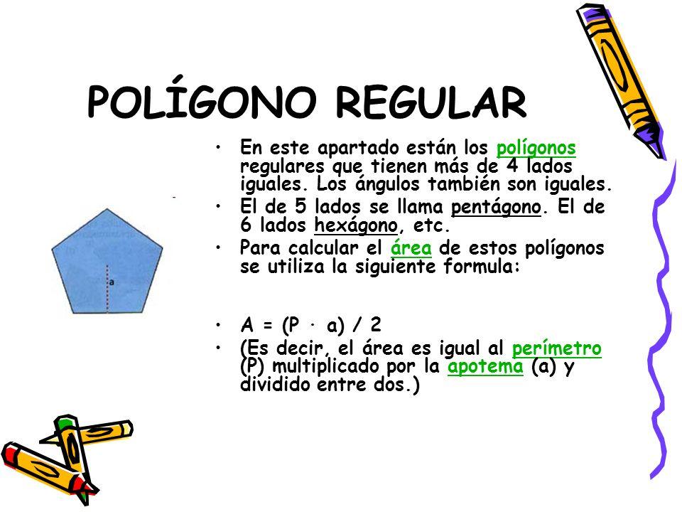 POLÍGONO REGULAR En este apartado están los polígonos regulares que tienen más de 4 lados iguales. Los ángulos también son iguales.