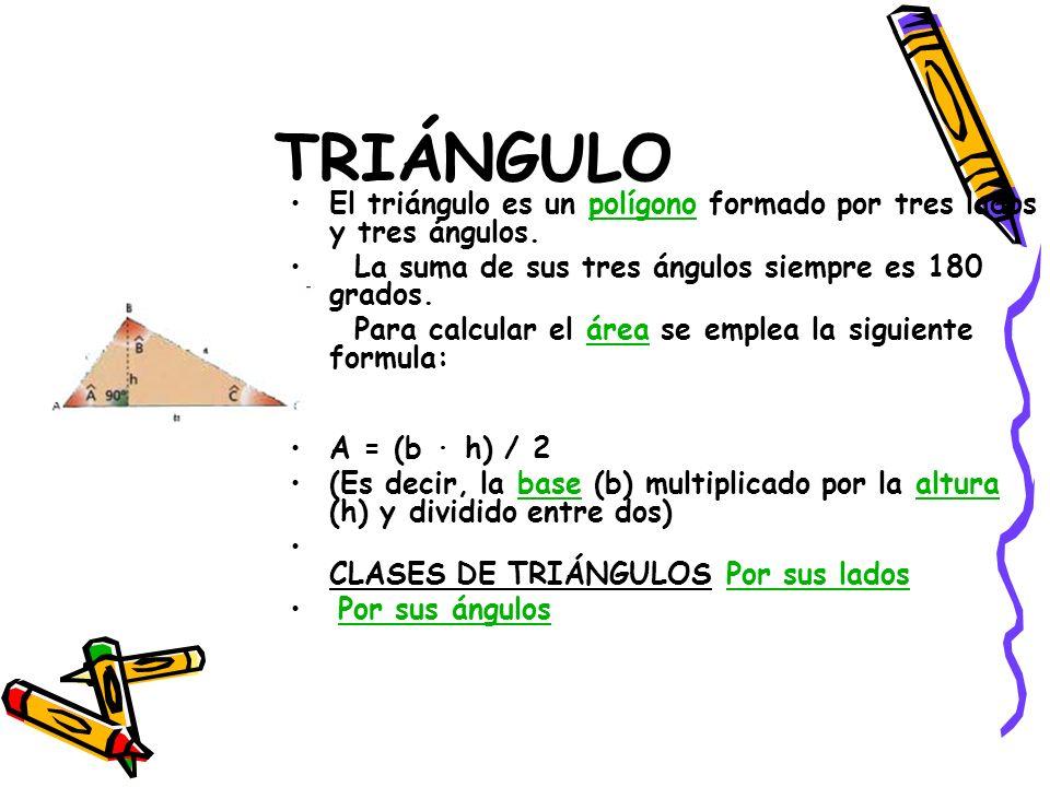 TRIÁNGULO El triángulo es un polígono formado por tres lados y tres ángulos. La suma de sus tres ángulos siempre es 180 grados.