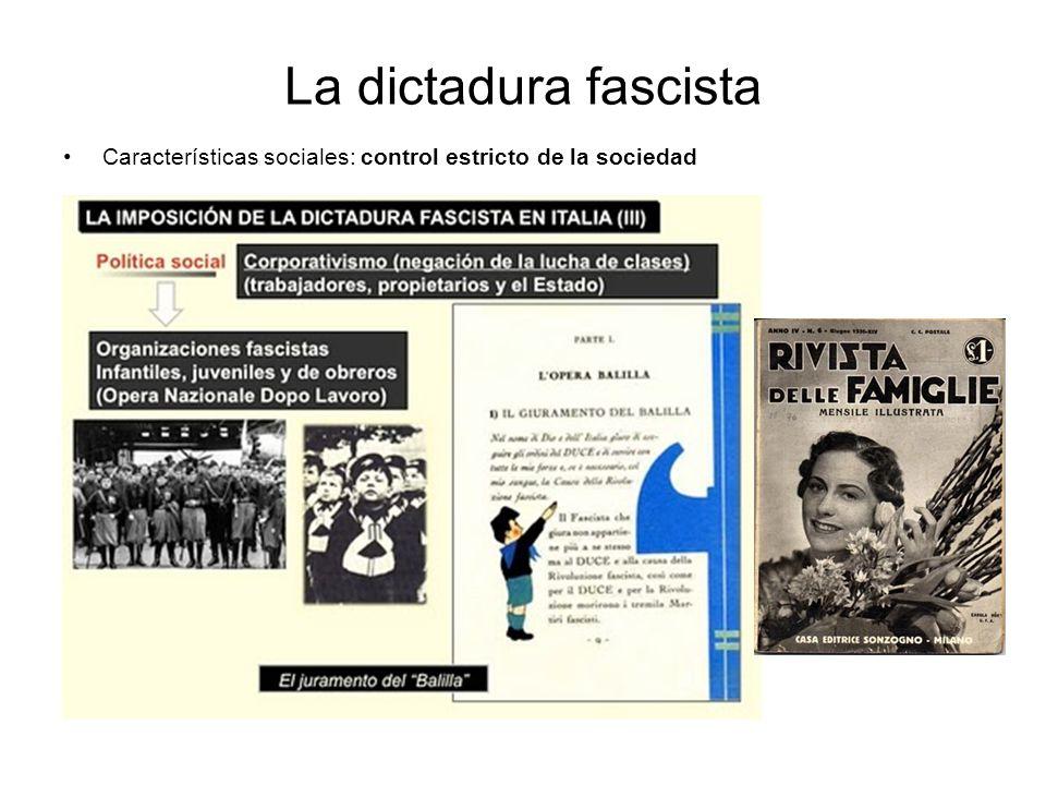 La dictadura fascista Características sociales: control estricto de la sociedad