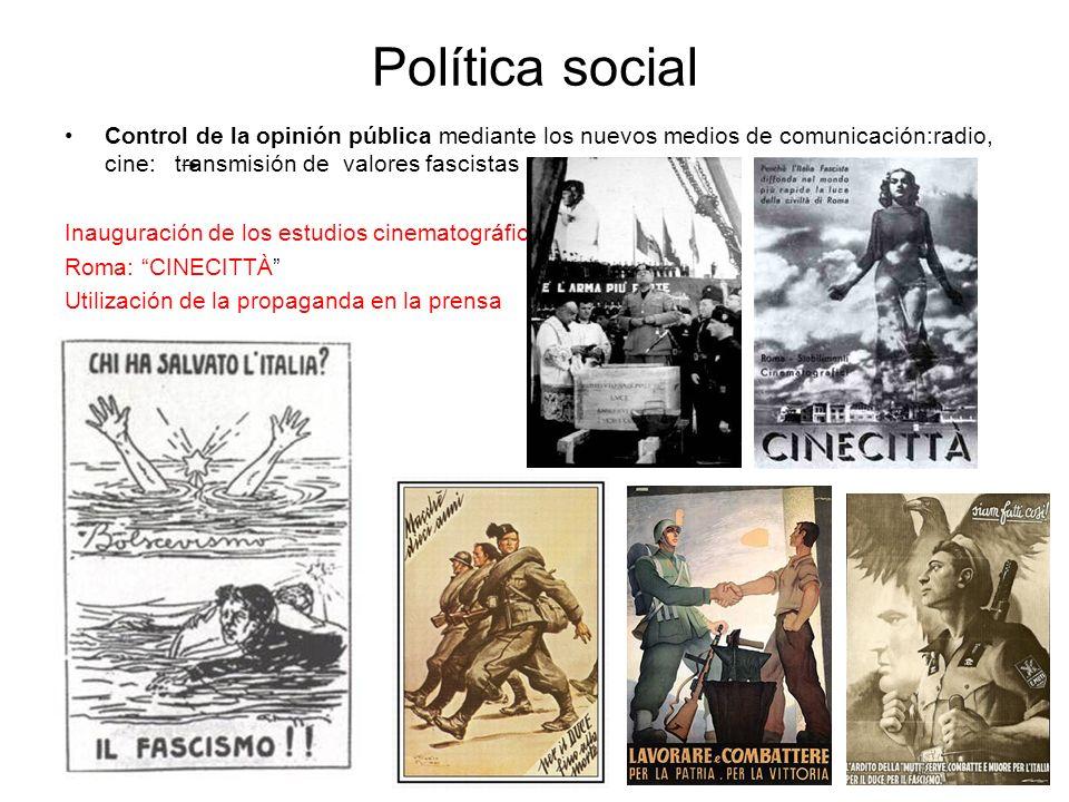 Política socialControl de la opinión pública mediante los nuevos medios de comunicación:radio, cine: transmisión de valores fascistas.