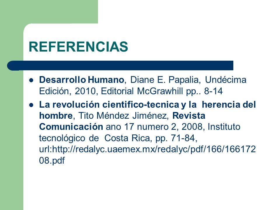 REFERENCIAS Desarrollo Humano, Diane E. Papalia, Undécima Edición, 2010, Editorial McGrawhill pp.. 8-14.