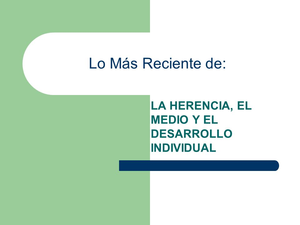 LA HERENCIA, EL MEDIO Y EL DESARROLLO INDIVIDUAL