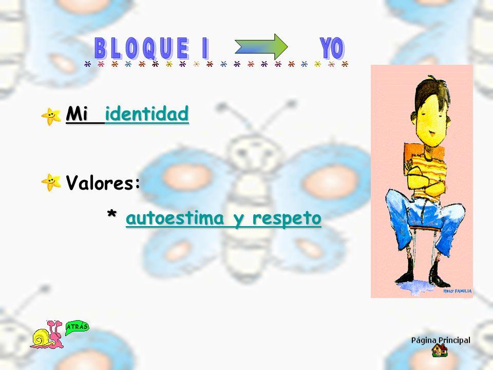 B L O Q U E I YO Mi identidad Valores: * autoestima y respeto