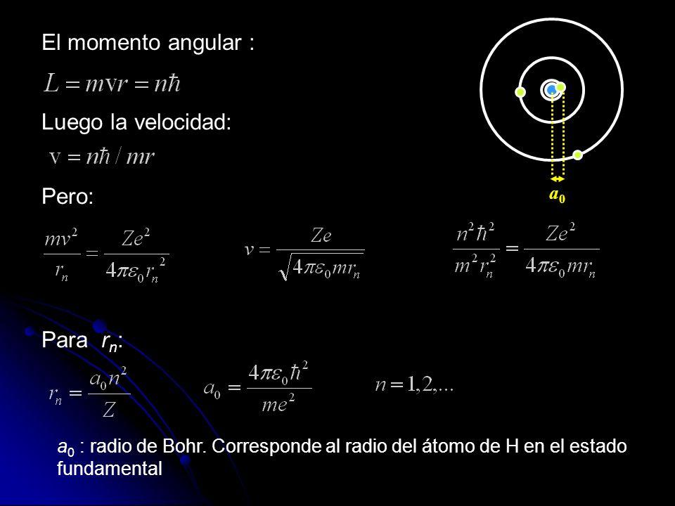 El momento angular : Luego la velocidad: Pero: Para rn: a0