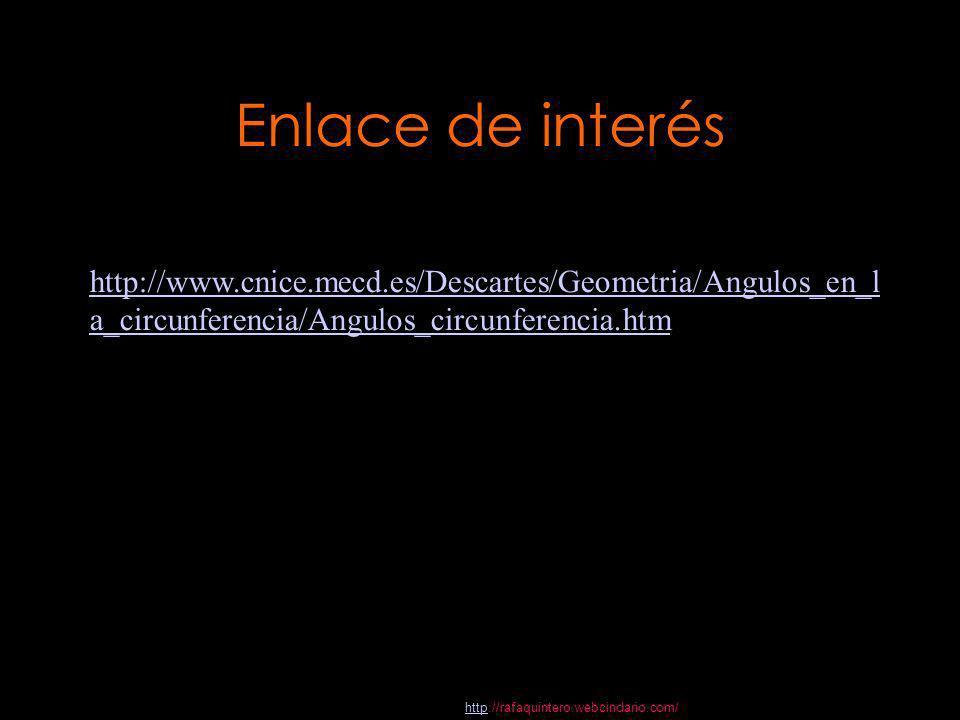 Enlace de interés http://www.cnice.mecd.es/Descartes/Geometria/Angulos_en_l a_circunferencia/Angulos_circunferencia.htm.