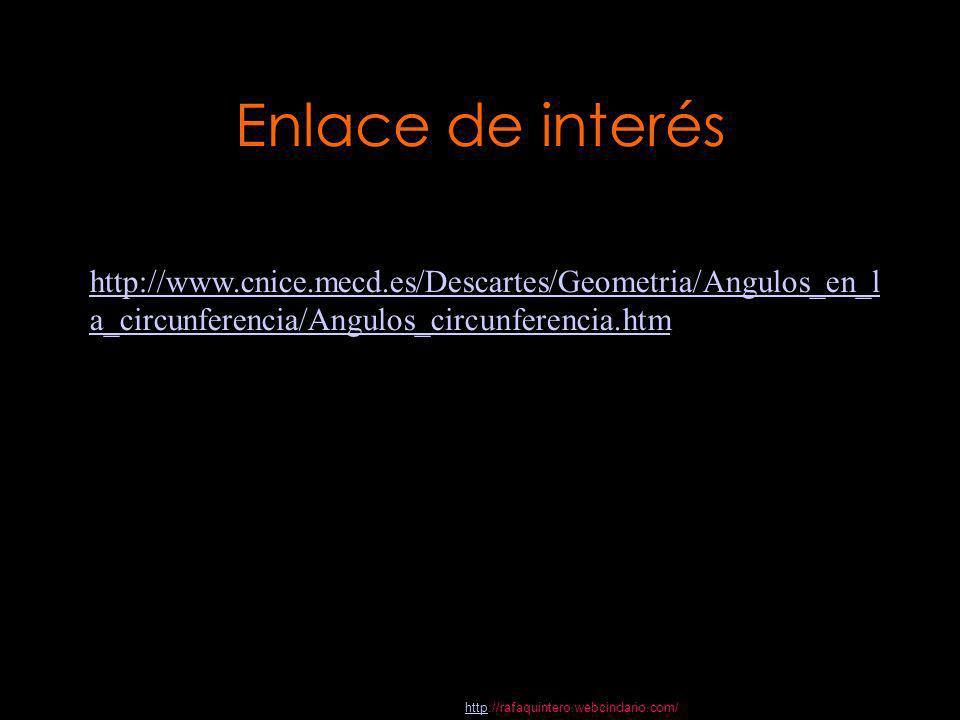 Enlace de interéshttp://www.cnice.mecd.es/Descartes/Geometria/Angulos_en_l a_circunferencia/Angulos_circunferencia.htm.