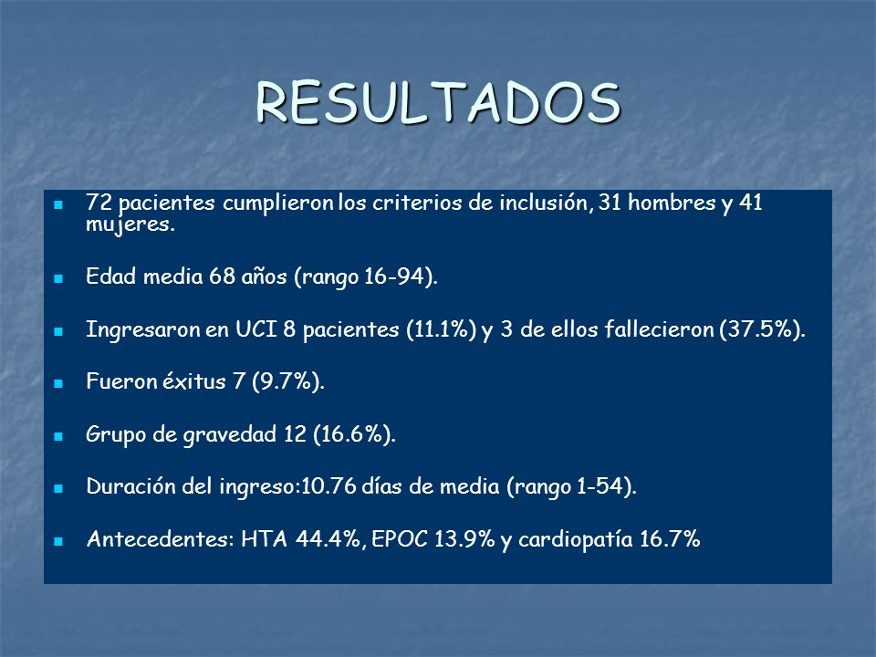 RESULTADOS72 pacientes cumplieron los criterios de inclusión, 31 hombres y 41 mujeres. Edad media 68 años (rango 16-94).
