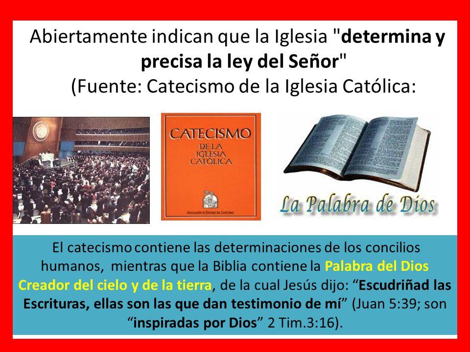 Abiertamente indican que la Iglesia determina y precisa la ley del Señor (Fuente: Catecismo de la Iglesia Católica: