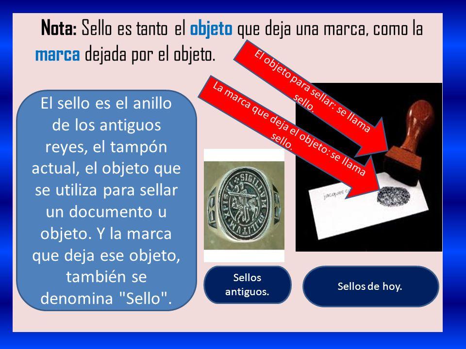 Nota: Sello es tanto el objeto que deja una marca, como la marca dejada por el objeto.