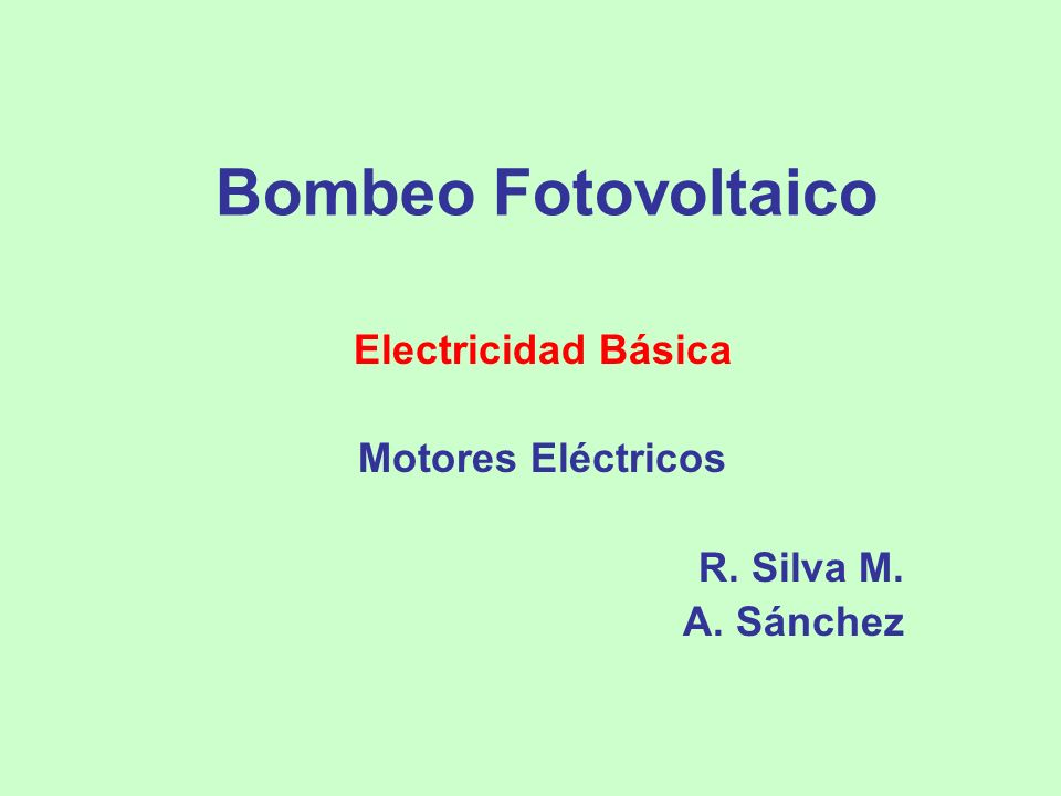 Electricidad Básica Motores Eléctricos R. Silva M. A. Sánchez
