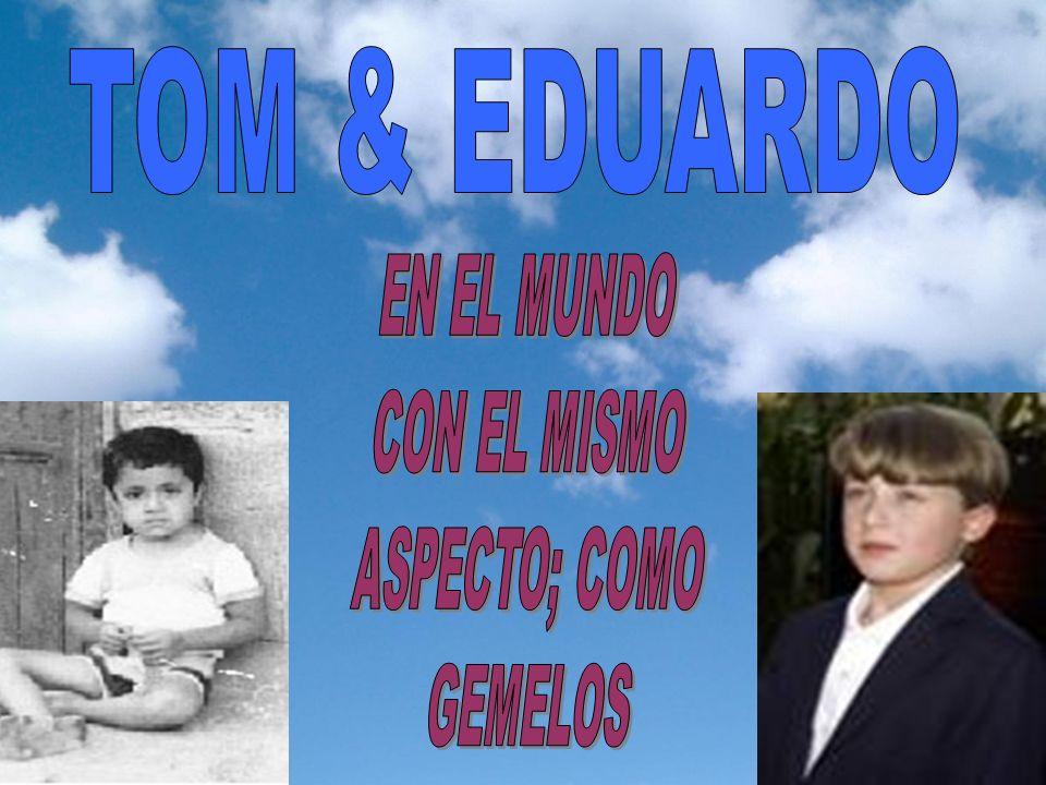 TOM & EDUARDO EN EL MUNDO CON EL MISMO ASPECTO; COMO GEMELOS