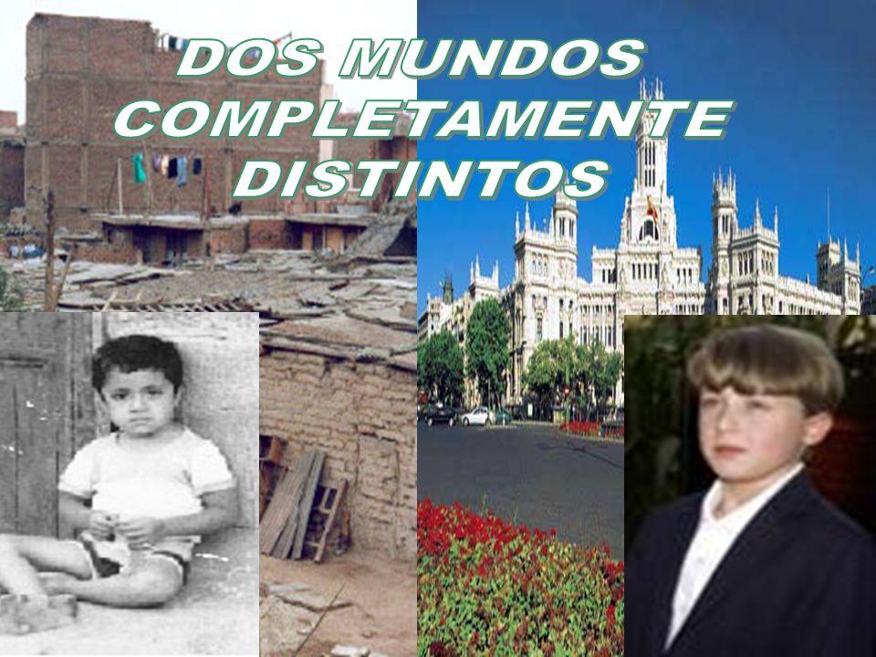 DOS MUNDOS COMPLETAMENTE DISTINTOS