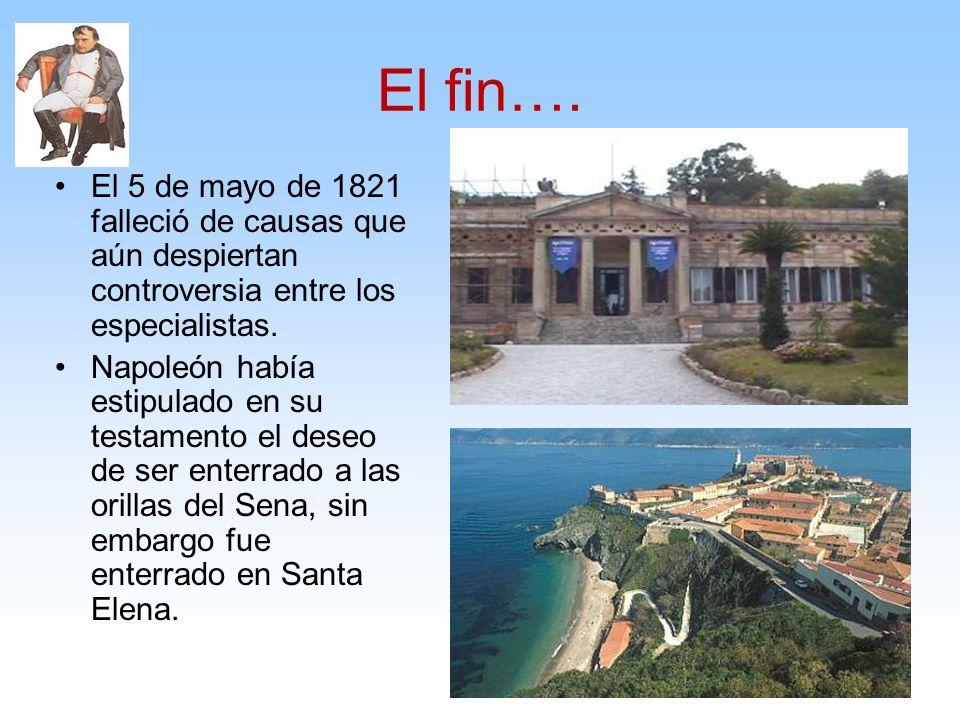 El fin….El 5 de mayo de 1821 falleció de causas que aún despiertan controversia entre los especialistas.