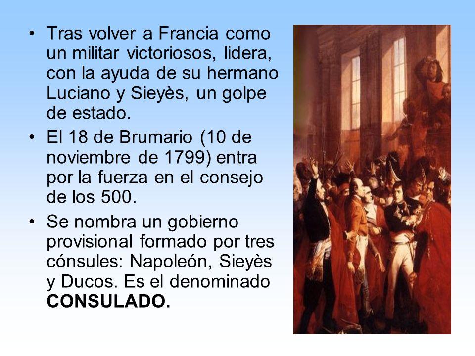 Tras volver a Francia como un militar victoriosos, lidera, con la ayuda de su hermano Luciano y Sieyès, un golpe de estado.