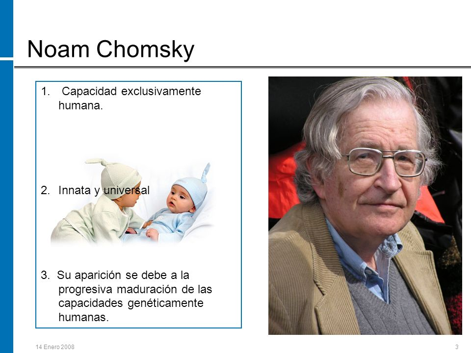 Noam Chomsky Capacidad exclusivamente humana. Innata y universal