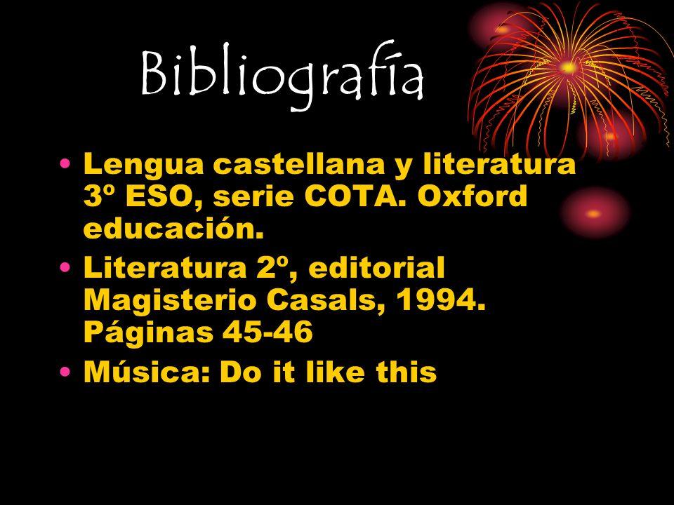 Bibliografía Lengua castellana y literatura 3º ESO, serie COTA. Oxford educación. Literatura 2º, editorial Magisterio Casals, 1994. Páginas 45-46.