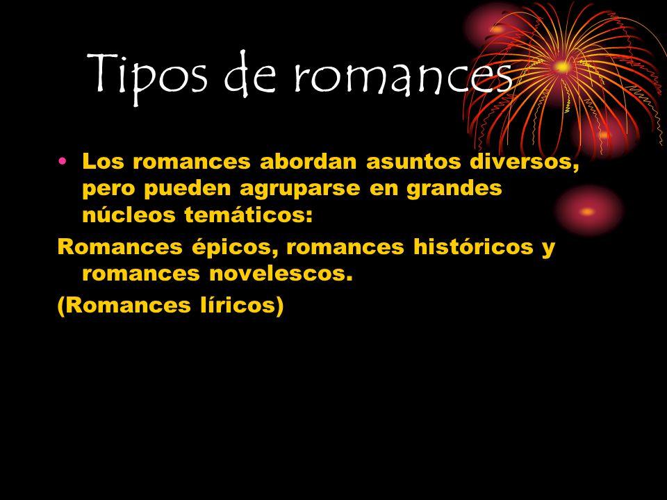 Tipos de romances Los romances abordan asuntos diversos, pero pueden agruparse en grandes núcleos temáticos: