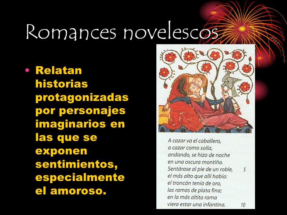 Romances novelescos Relatan historias protagonizadas por personajes imaginarios en las que se exponen sentimientos, especialmente el amoroso.