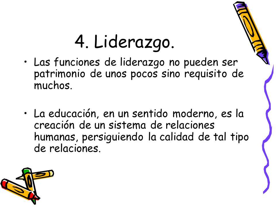 4. Liderazgo. Las funciones de liderazgo no pueden ser patrimonio de unos pocos sino requisito de muchos.