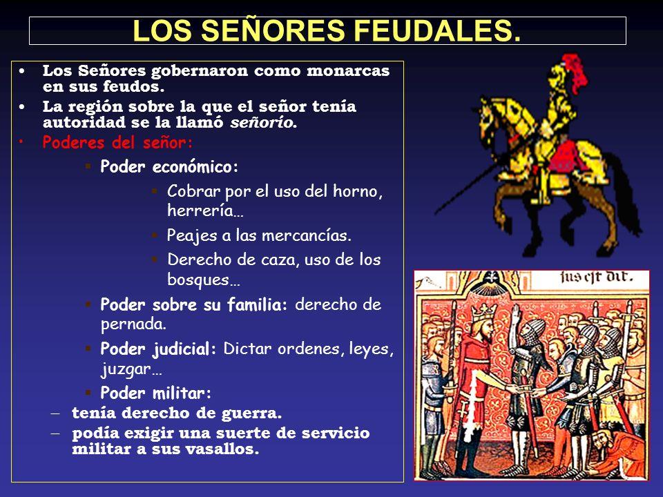 LOS SEÑORES FEUDALES. Los Señores gobernaron como monarcas en sus feudos. La región sobre la que el señor tenía autoridad se la llamó señorío.