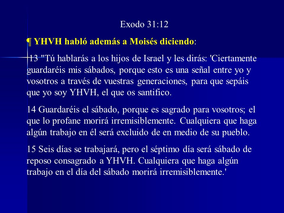 Exodo 31:12 ¶ YHVH habló además a Moisés diciendo:
