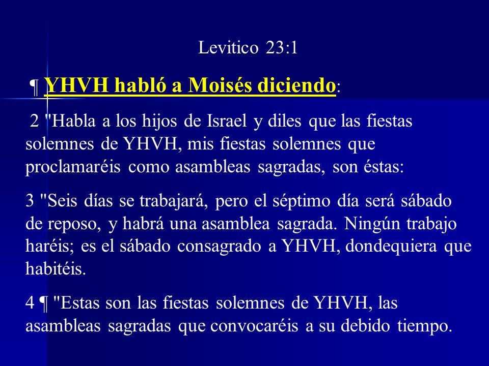 Levitico 23:1 ¶ YHVH habló a Moisés diciendo: