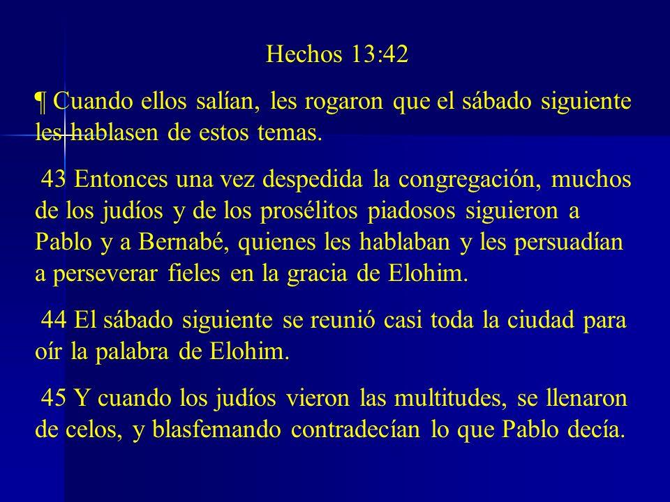 Hechos 13:42 ¶ Cuando ellos salían, les rogaron que el sábado siguiente les hablasen de estos temas.