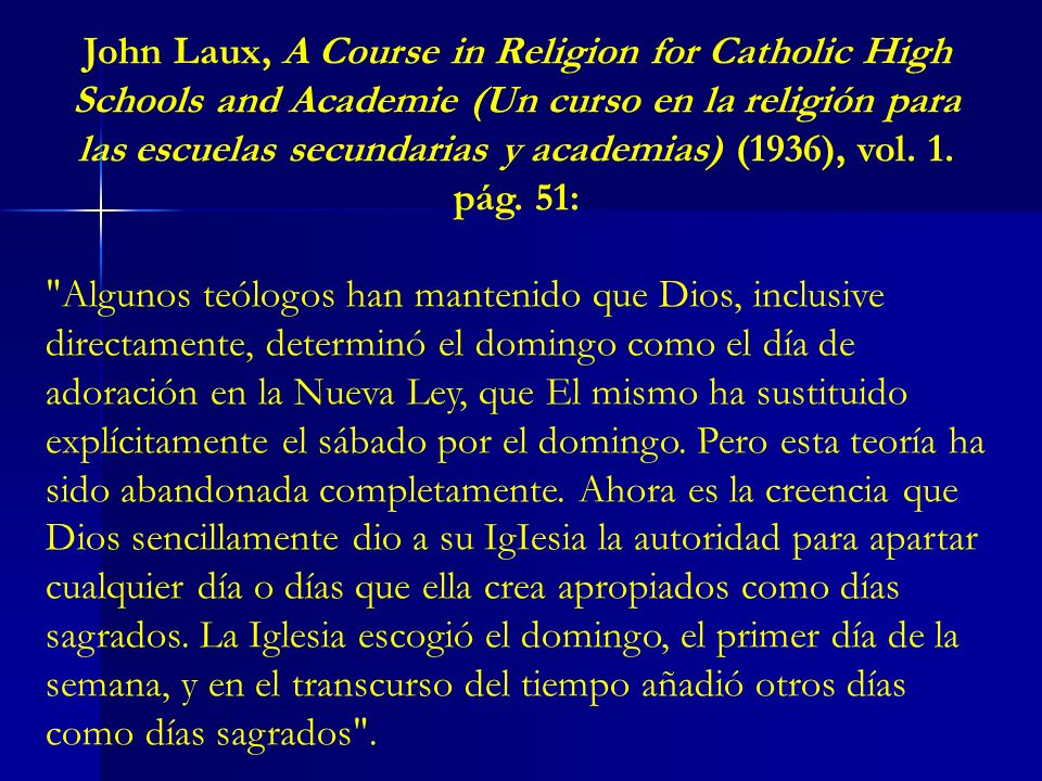 John Laux, A Course in Religion for Catholic High Schools and Academie (Un curso en la religión para las escuelas secundarias y academias) (1936), vol. 1. pág. 51: