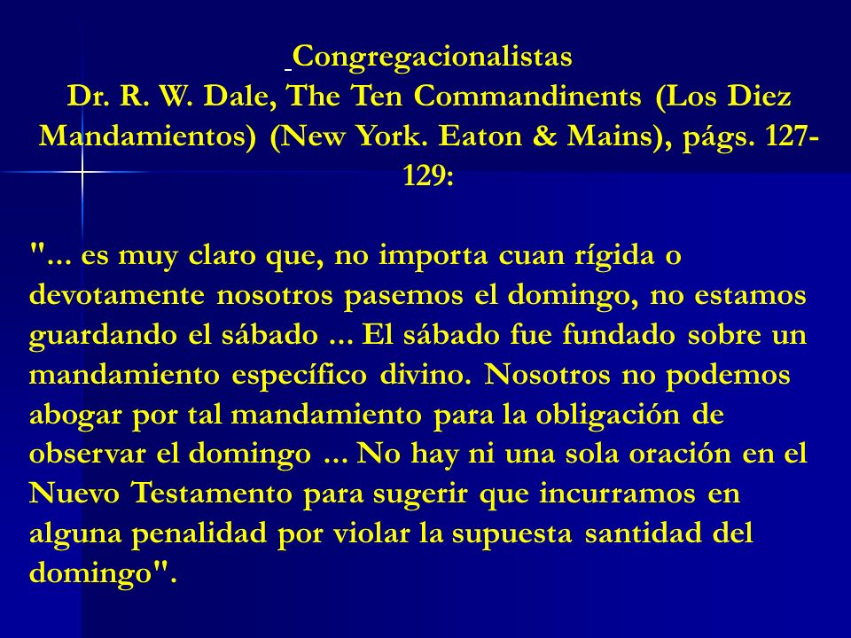 Congregacionalistas Dr. R. W. Dale, The Ten Commandinents (Los Diez Mandamientos) (New York. Eaton & Mains), págs. 127-129: