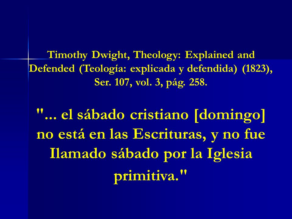 Timothy Dwight, Theology: Explained and Defended (Teología: explicada y defendida) (1823), Ser. 107, vol. 3, pág. 258.