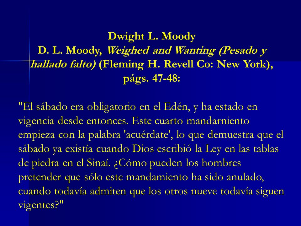 Dwight L. MoodyD. L. Moody, Weighed and Wanting (Pesado y hallado falto) (Fleming H. Revell Co: New York), págs. 47-48: