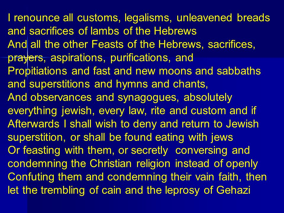 I renounce all customs, legalisms, unleavened breads and sacrifices of lambs of the Hebrews