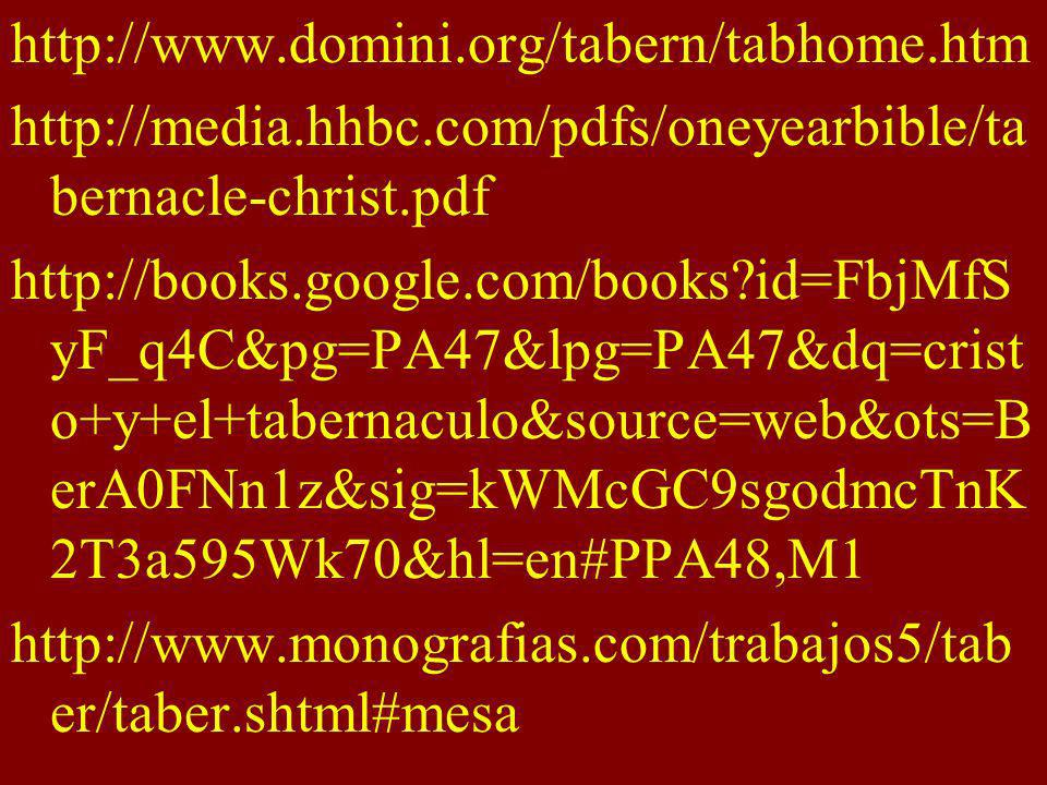 http://www.domini.org/tabern/tabhome.htm http://media.hhbc.com/pdfs/oneyearbible/tabernacle-christ.pdf.