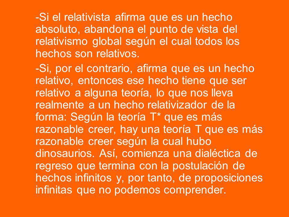 -Si el relativista afirma que es un hecho absoluto, abandona el punto de vista del relativismo global según el cual todos los hechos son relativos.