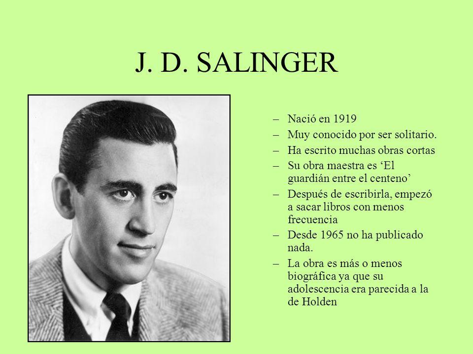 J. D. SALINGER Nació en 1919 Muy conocido por ser solitario.